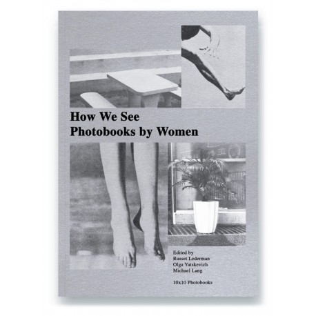 How We See: Photobooks by Women (an anthology of 200 photobooks by women photographers)
